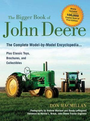 The Bigger Book of John Deere : The Complete Model-by-Model Encyclopedia Plus Classic Toys, Brochures, and Collectibles - Don Macmillan