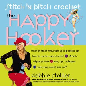Stitch 'n Bitch Crochet : The Happy Hooker - Debbie Stoller
