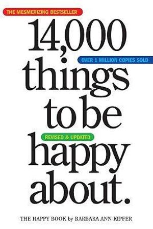 14,000 Things to be Happy About : The Happy Book - Barbara Ann Kipfer