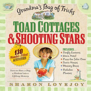 Toad Cottages & Shooting Stars : A Grandma's Bag of Tricks - Sharon Lovejoy