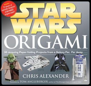 Star Wars Origami : 36 Amazing Paper-folding Projects from a Galaxy Far, Far Away.... - Chris Alexander