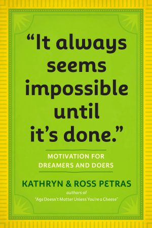 It Always Seems Impossible Until it's Done : Motivation for Dreamers & Doers - Kathryn Petras