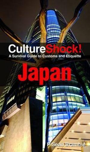 Culture Shock! Japan : A Survival Guide to Customs and Etiquette - P. Sean Bramble