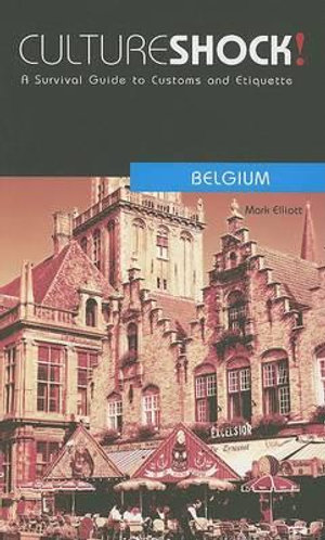 Cultureshock! Belgium : A Survival Guide to Customs and Etiquette - Mark Elliott