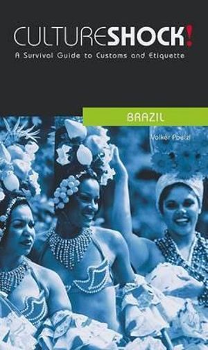 Cultureshock! Brazil : A Survival Guide to Customs and Etiquette - Volker Poelzl