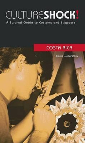 Cultureshock! Costa Rica : A Survival Guide to Customs and Etiquette - Claire Wallerstein