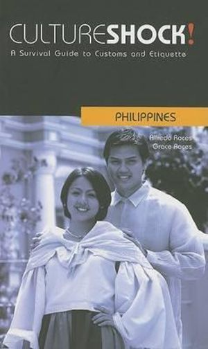 Cultureshock! Philippines : A Survival Guide to Customs and Etiquette - Alfredo Roces
