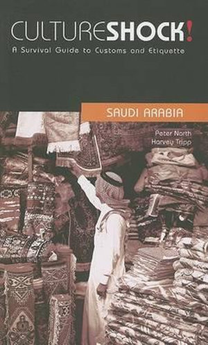 Cultureshock! Saudi Arabia : A Survival Guide to Customs and Etiquette - Sir Peter North