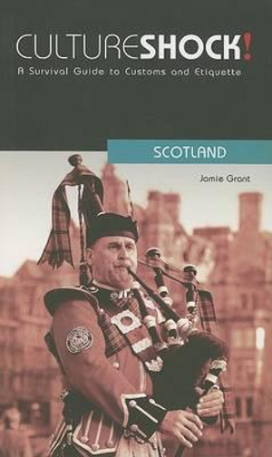 Cultureshock! Scotland : A Survival Guide to Customs and Etiquette - Jamie Grant