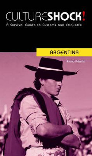 Cultureshock! Argentina : A Survival Guide to Customs and Etiquette - Fiona Adams