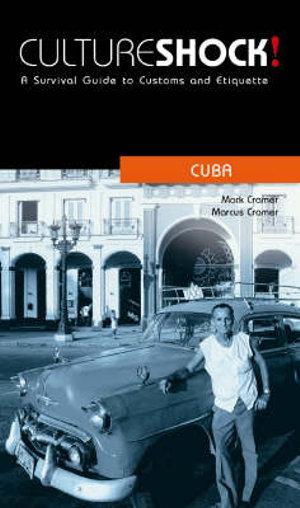 Cultureshock! Cuba : A Survival Guide to Customs and Etiquette - Mark Cramer