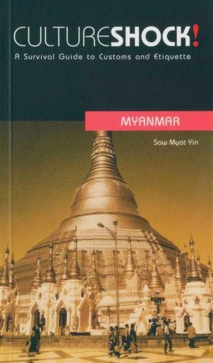 Cultureshock! Myanmar : A Survival Guide to Customs and Etiquette - Saw Myat Yin