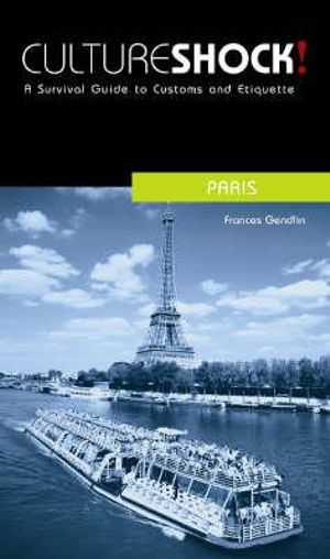 Cultureshock! Paris : A Survival Guide to Customs and Etiquette - Frances Gendlin