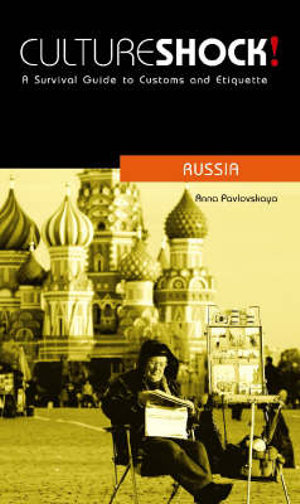 Cultureshock! Russia : A Survival Guide to Customs and Etiquette - Anna Pavlovskaya