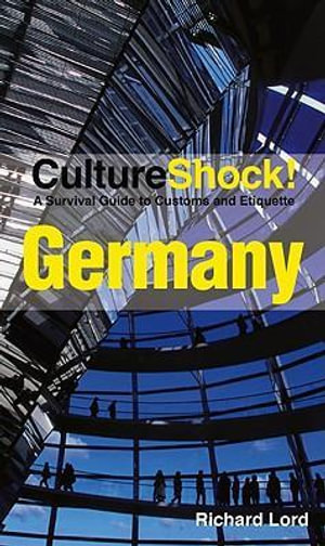 CultureShock! Germany : A Survival Guide to Customs and Etiquette - Richard Lord