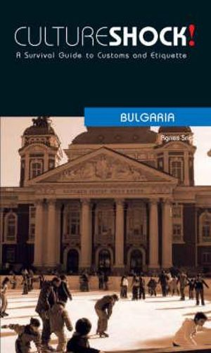 Cultureshock! Bulgaria  : The Survival Guide to Customs and Etiquette - Agnes Sachsenroeder