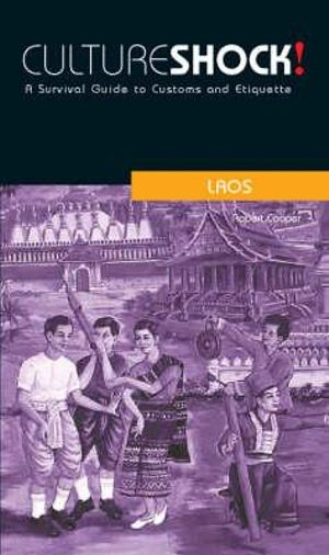 CultureShock! Laos : A Survival Guide to Customs and Etiquette - Robert Cooper