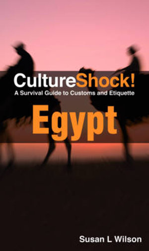 CultureShock! Egypt : A Survival Guide to Customs and Etiquette - Susan L. Wilson