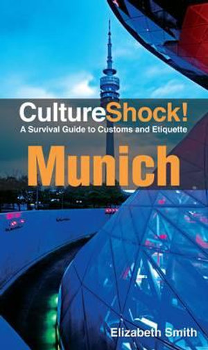 CultureShock! Munich : A Survival Guide to Customs and Etiquette - Elizabeth Smith