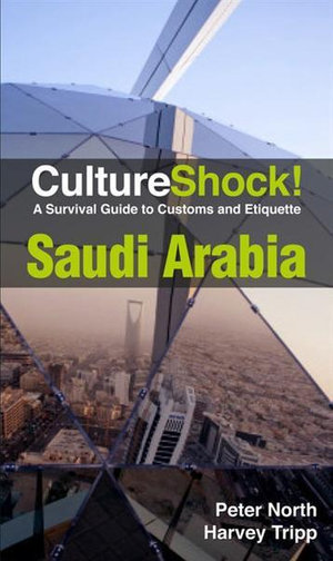 CultureShock! Saudi Arabia : A Survival Guide to Customs and Etiquette - Peter North
