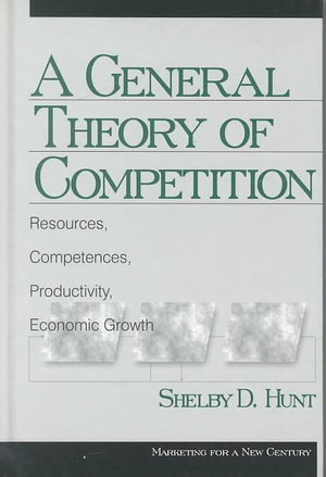 A General Theory of Competition : Resources, Competences, Productivity, Economic Growth - Shelby D. Hunt