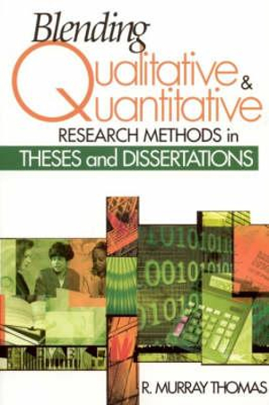 Blending Qualitative and Quantitative Research Methods in Theses and Dissertations R. Murray Thomas