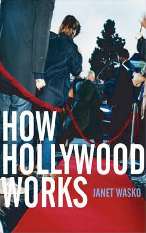 How Hollywood Works - Janet Wasko