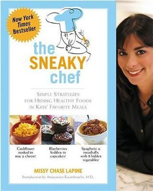 The Sneaky Chef : Simple Strategies for Hiding Healthy Foods in Kids' Favorite Meals - Missy Chase Lapine