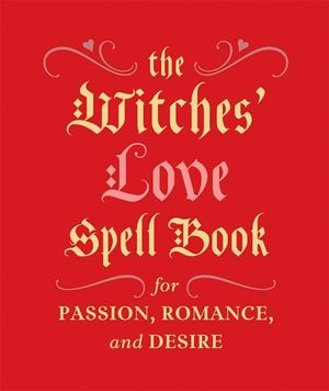 The Witches' Love Spell Book : For Passion, Romance, and Desire - Cerridwen Greenleaf