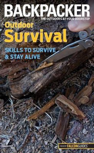 Backpacker Magazine's Outdoor Survival : Skills to Survive and Stay Alive - Molly Absolon