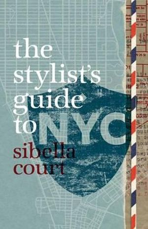 The Stylist's Guide to NYC : GLOBE PEQUOT - Sibella Court