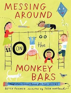 Messing Around on the Monkey Bars: and Other School Poems for Two Voices Betsy Franco and Jessie Hartland