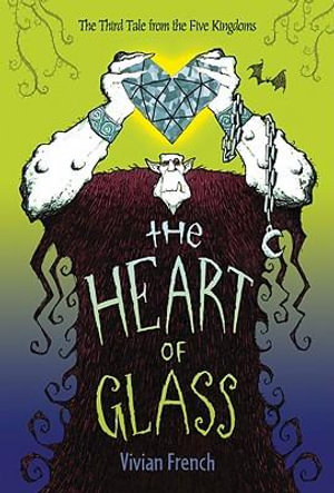 The Heart of Glass : The Third Tale from the Five Kingdoms - Vivian French