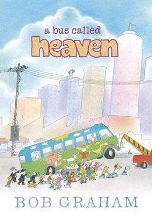 A Bus Called Heaven : 2012 CBCA Picture Book of the Year Awards Winner - Bob Graham