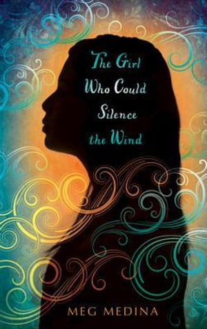 The Girl Who Could Silence the Wind - Meg Medina