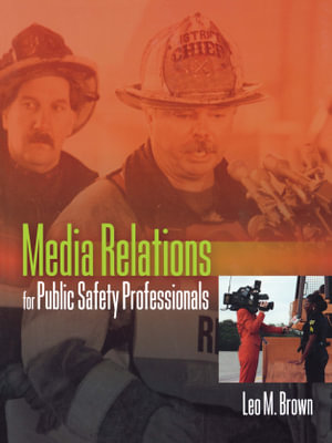 Media Relations for Public Safety Professionals Leo Brown