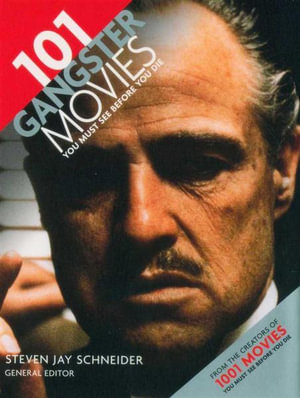 101 Gangster Movies You Must See Before You Die - Steven Jay Schnieder
