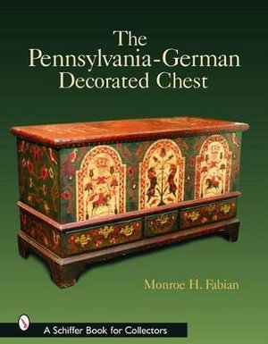 The Pennsylvania-German Decorated Chest Monroe Fabian