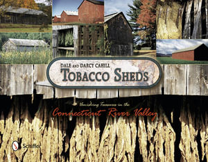 Tobacco Sheds : Vanishing Treasures in the Connecticut River Valley - Dale F. Cahill