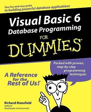 Visual Basic 6 Database Programming for Dummies Richard Mansfield