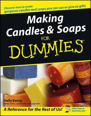 Making Candles And Soaps For Dummies : For Dummies (Sports & Hobbies) - Kelly Ewing
