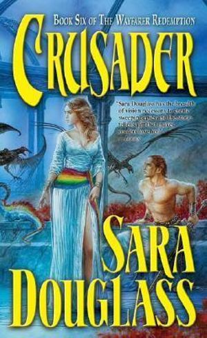 Crusader : The Wayfarer Redemption Series : Book 6 - Sara Douglass