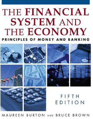 The Financial System and the Economy: Principles of Money and Banking Maureen Burton and Bruce Brown