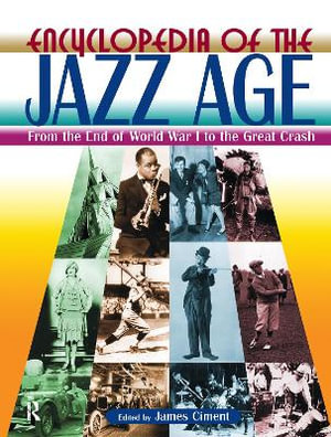 Encyclopedia of the Jazz Age : From the End of World War I to the Great Crash - James Ciment