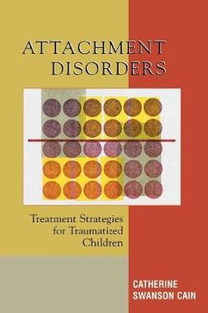 Attachment Disorders. Treatment Strategies for Traumatized Children