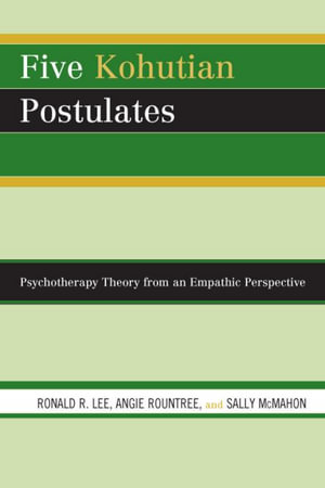 Five Kohutian Postulates : Psychotherapy Theory from an Empathic Perspective - Ronald R. Lee