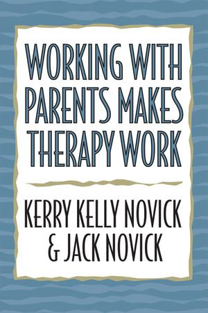 Working with Parents Makes Therapy Work - Kerry Kelly Novick
