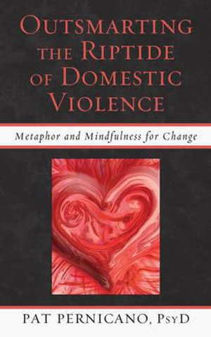 Outsmarting the Riptide of Domestic Violence : Metaphor and Mindfulness for Change - Pat Pernicano