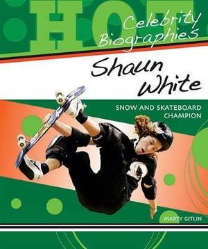 Shaun White : Snow and Skateboard Champion : Celebrity Biographies Series - Martin Gitlin