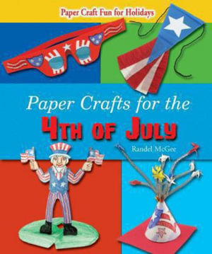 Paper Crafts for the 4th of July : Paper Craft Fun for Holidays - Randel McGee